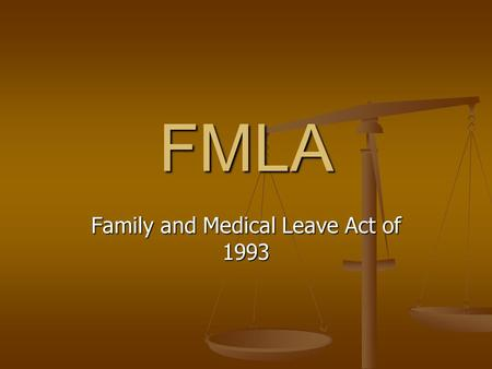 FMLA Family and Medical Leave Act of 1993. What Is FMLA? FMLA is twelve (12) weeks of job protected leave during a twelve month rolling period for any.