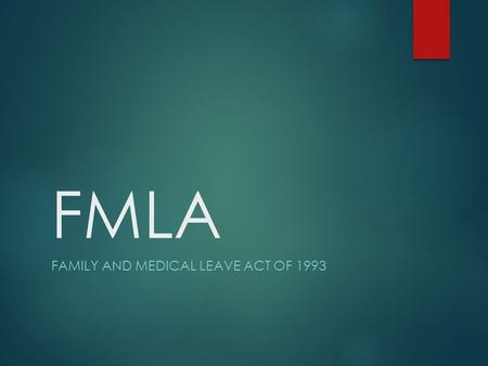 FMLA FAMILY AND MEDICAL LEAVE ACT OF 1993. What Is FMLA?  The FMLA entitles eligible employees who work for covered employers to take unpaid, job- protected.