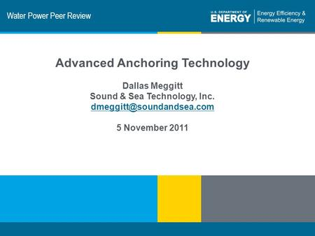 1 | Program Name or Ancillary Texteere.energy.gov Water Power Peer Review Advanced Anchoring Technology Dallas Meggitt Sound & Sea Technology, Inc.