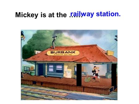 Mickey is at the …… railway station.. He's on the……. platform.