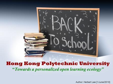 "Hong Kong Polytechnic University ""Towards a personalized open learning ecology"" Author: Herbert Lee [1/June/2010]"
