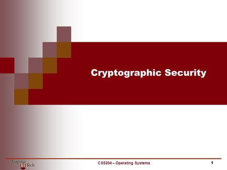 Cryptographic Security CS5204 – Operating Systems1.