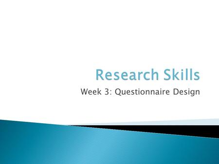 Week 3: Questionnaire Design.  We went through the research process ◦ Original Article vs. Secondary source ◦ How to find and read a paper ◦ Scientific.