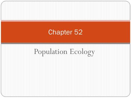Chapter 52 Population Ecology.