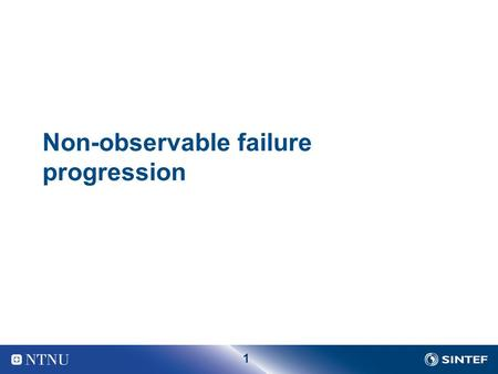 1 Non-observable failure progression. 2 Age based maintenance policies We consider a situation where we are not able to observe failure progression, or.
