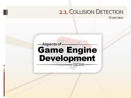 2.1. C OLLISION D ETECTION Overview. Collision detection is used within many types of application, e.g. from robotics, through engineering simulations,