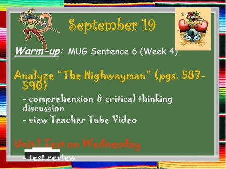 "September 19 Warm-up: MUG Sentence 6 (Week 4) Analyze ""The Highwayman"" (pgs. 587- 590) - comprehension & critical thinking discussion - view Teacher Tube."