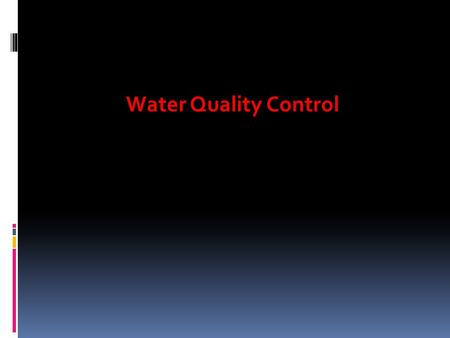 Water Quality Control.  Selection of parameters for assessment  The first priority in assessing drinking-water quality must be to check microbiological.