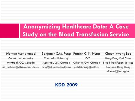 Anonymizing Healthcare Data: A Case Study on the Blood Transfusion Service Benjamin C.M. Fung Concordia University Montreal, QC, Canada
