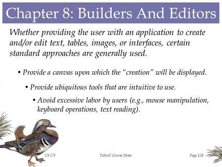 CS 275Tidwell Course NotesPage 128 Chapter 8: Builders And Editors Whether providing the user with an application to create and/or edit text, tables,