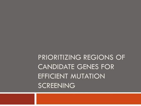 PRIORITIZING REGIONS OF CANDIDATE GENES FOR EFFICIENT MUTATION SCREENING.
