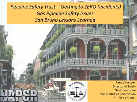 Pipeline Safety Trust – Getting to ZERO (incidents) Gas Pipeline Safety Issues San Bruno Lessons Learned Randy Knepper Director of Safety New Hampshire.
