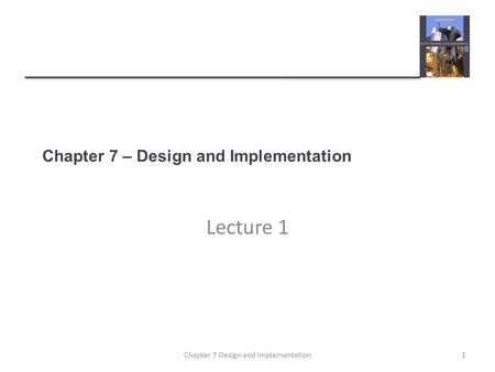 Chapter 7 – Design and Implementation Lecture 1 1Chapter 7 Design and implementation.