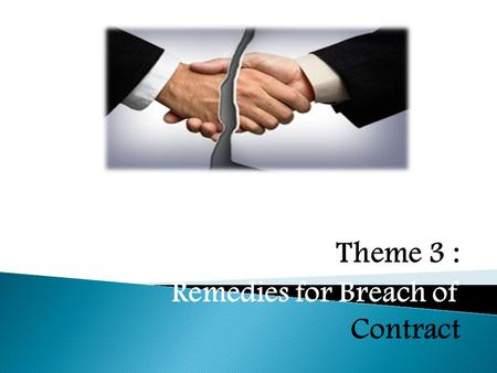 Theme 3 : Remedies for Breach of Contract