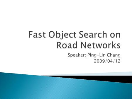 Speaker: Ping-Lin Chang 2009/04/12.  Introduction  ROAD Framework  Operation Designed  Empirical Results  Conclusions 2Fast Object Search on Road.