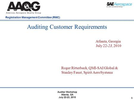 Company Confidential Registration Management Committee (RMC) 1 Auditing Customer Requirements Atlanta, Georgia July 22-23, 2010 Roger Ritterbeck, QMI-SAI.