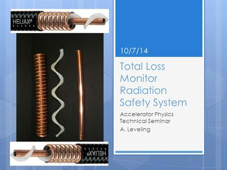 Total Loss Monitor Radiation Safety System Accelerator Physics Technical Seminar A. Leveling 10/7/14.