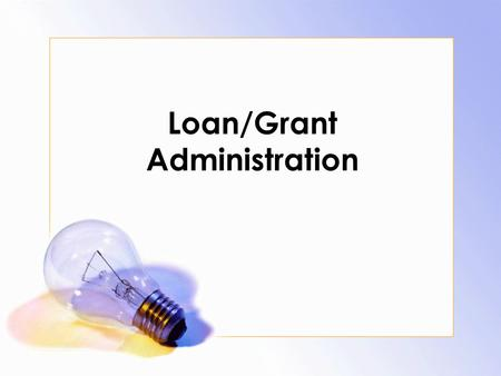 Loan/Grant Administration. Types of Financing Highly concessional Hardened terms Intermediate terms Ordinary terms.