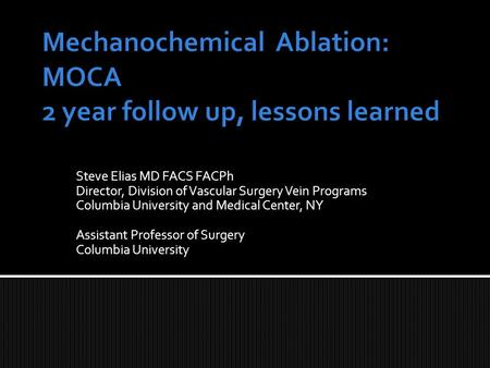 Steve Elias MD FACS FACPh Director, Division of Vascular Surgery Vein Programs Columbia University and Medical Center, NY Assistant Professor of Surgery.