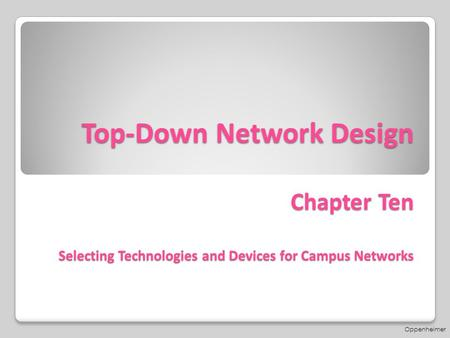 Top-Down Network Design Chapter Ten Selecting Technologies and Devices for Campus Networks Oppenheimer.