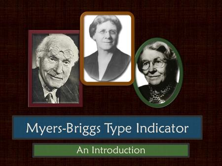 Myers-Briggs Type Indicator An Introduction. Origins of Myers-Briggs Based on the work of Swiss psychologist C. G. Jung, who presented his psychological.