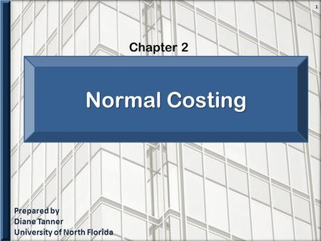 Prepared by Diane Tanner University of North Florida Chapter 2 1 Normal Costing.