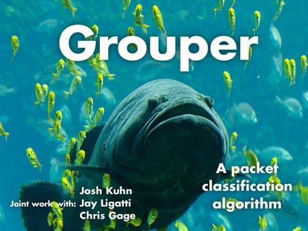 Outline Introduction Related work on packet classification Grouper Performance Empirical Evaluation Conclusions.