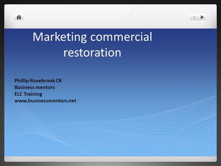 Marketing commercial restoration Phillip Rosebrook CR Business mentors ELC Training www.businessmentors.net.