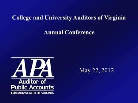 College and University Auditors of Virginia Annual Conference May 22, 2012.