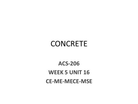 CONCRETE ACS-206 WEEK 5 UNIT 16 CE-ME-MECE-MSE. Concrete Mix Design Cement: It is the key material in construction. It is a fine, soft, powdery-type substance.