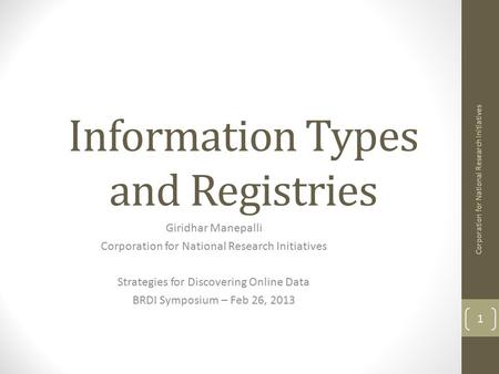 Information Types and Registries Giridhar Manepalli Corporation for National Research Initiatives Strategies for Discovering Online Data BRDI Symposium.