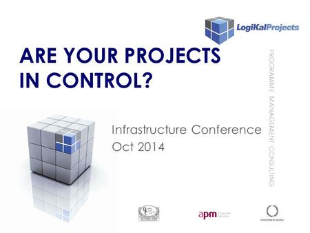 PROGRAMME MANAGEMENT CONSULTING ARE YOUR PROJECTS IN CONTROL? Infrastructure Conference Oct 2014.