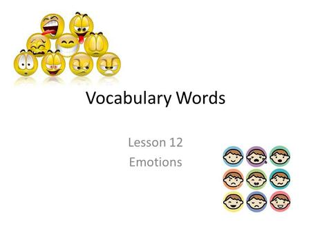Vocabulary Words Lesson 12 Emotions. Agape Adjective Wonderstruck; dumbfounded The announcement of the President's resignation left the crowd agape.