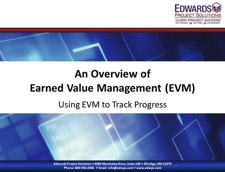 An Overview of Earned Value Management (EVM) Using EVM to Track Progress.