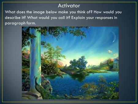 Activator What does the image below make you think of? How would you describe it? What would you call it? Explain your responses in paragraph form.