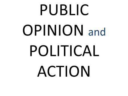 PUBLIC OPINION and POLITICAL ACTION. PUBLIC OPINION The distribution of the population's beliefs about politics and political issues.