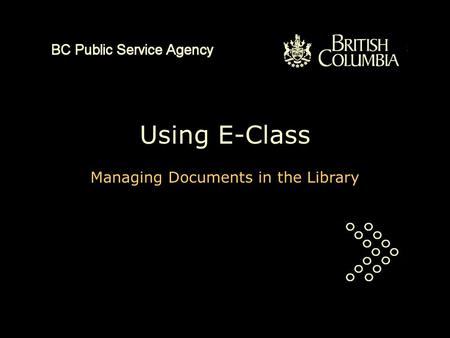Using E-Class Managing Documents in the Library. This is a PowerPoint presentation of about five minutes duration. It will explain the principles of document.