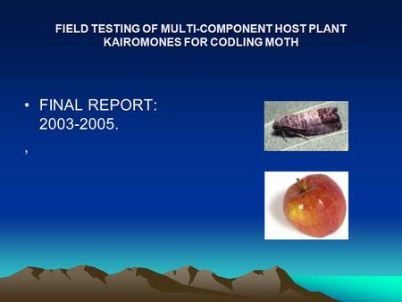 FIELD TESTING OF MULTI-COMPONENT HOST PLANT KAIROMONES FOR CODLING MOTH FINAL REPORT: 2003-2005.,