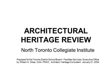 ARCHITECTURAL HERITAGE REVIEW North Toronto Collegiate Institute Prepared for the Toronto District School Board – Facilities Services / Executive Office.