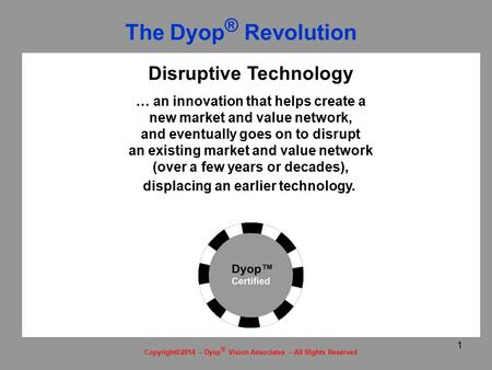 1 Disruptive Technology … an innovation that helps create a new market and value network, and eventually goes on to disrupt an existing market and value.