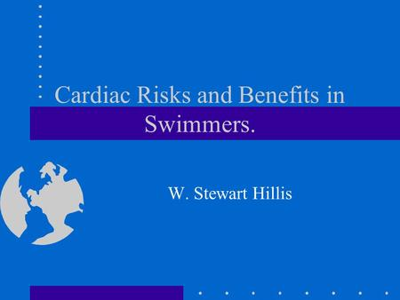 Cardiac Risks and Benefits in Swimmers. W. Stewart Hillis.