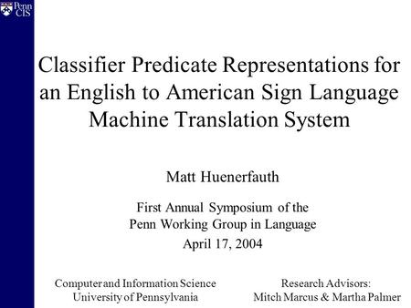 Classifier Predicate Representations for an English to American Sign Language Machine Translation System Matt Huenerfauth First Annual Symposium of the.