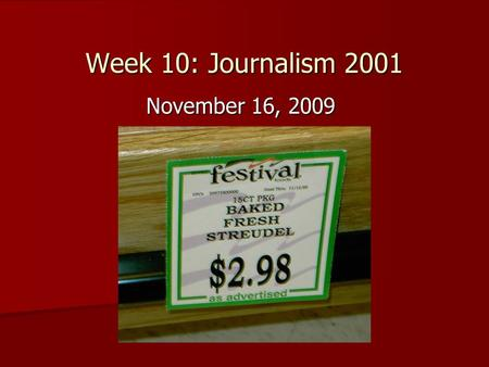 Week 10: Journalism 2001 November 16, 2009. Review of last week's news Hard News: Hard News: (murders, city council, government, etc.) –Major local.