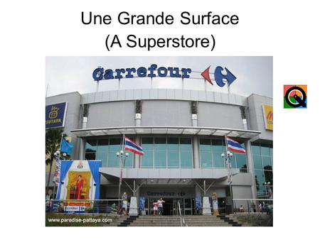 Une Grande Surface (A Superstore) Un Hypermarché (A Superstore, located outside of town)