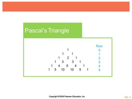Pascal's Triangle Row 1 2 3 4 5 1 1	 1 1 2 1 1 3 3 1 1 4 6 4 1 1 5 10 10 5.