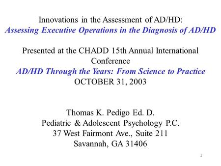 1 Innovations in the Assessment of AD/HD: Assessing Executive Operations in the Diagnosis of AD/HD Presented at the CHADD 15th Annual International Conference.