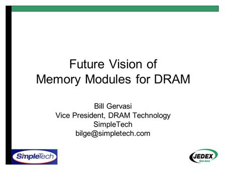 Future Vision of Memory Modules for DRAM Bill Gervasi Vice President, DRAM Technology SimpleTech