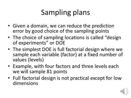 "Sampling plans Given a domain, we can reduce the prediction error by good choice of the sampling points The choice of sampling locations is called ""design."