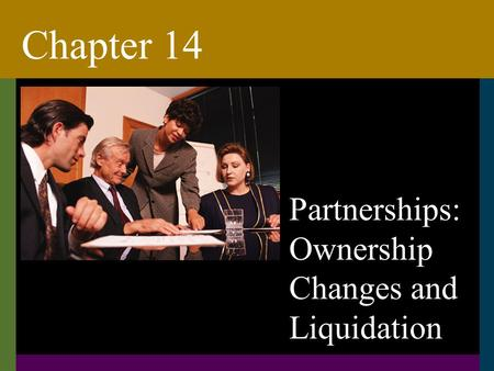 Chapter 14 Chapter 14 Partnerships: Ownership Changes and Liquidation.