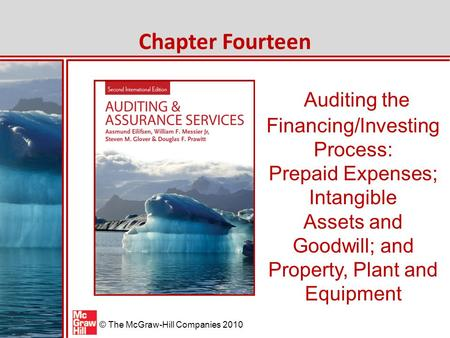 © The McGraw-Hill Companies 2010 Auditing the Financing/Investing Process: Prepaid Expenses; Intangible Assets and Goodwill; and Property, Plant and Equipment.
